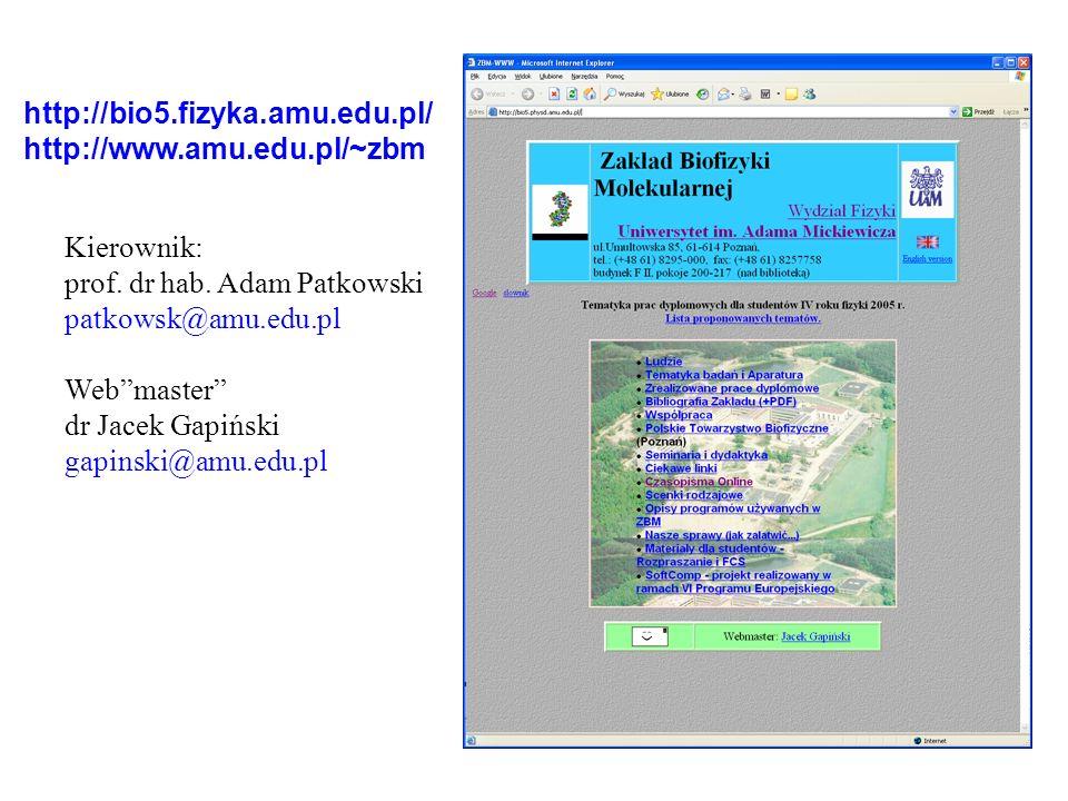 Kierownik: prof. dr hab. Adam Patkowski patkowsk@amu.edu.pl Webmaster dr Jacek Gapiński gapinski@amu.edu.pl http://bio5.fizyka.amu.edu.pl/ http://www.