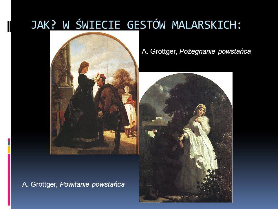 JAK? W ŚWIECIE GESTÓW MALARSKICH: A. Grottger, Pożegnanie powstańca A. Grottger, Powitanie powstańca