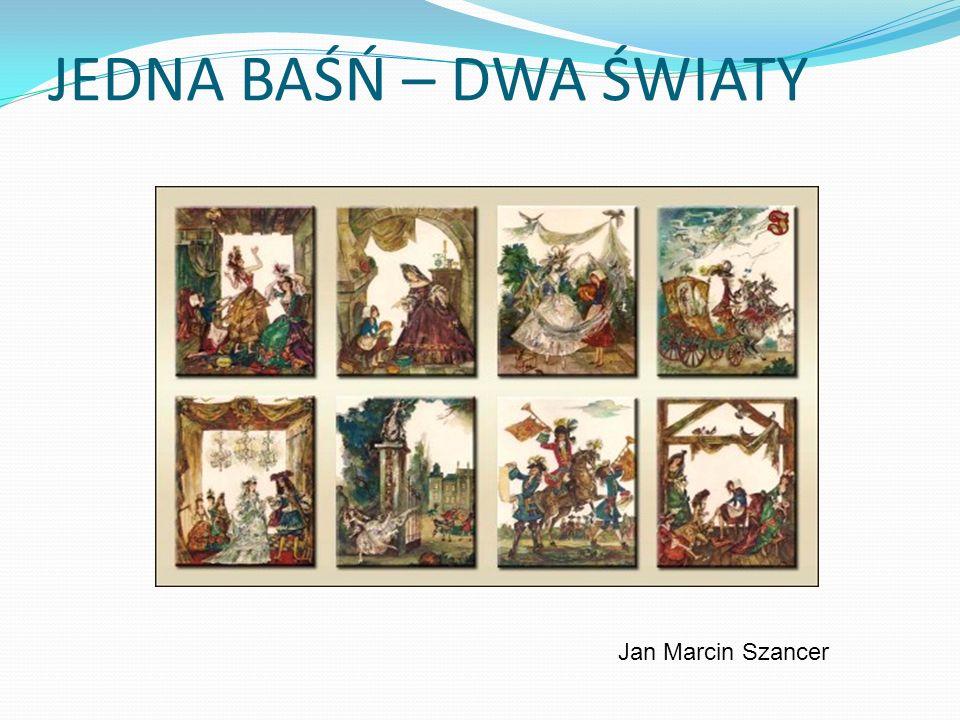 JEDNA BAŚŃ – DWA ŚWIATY Jan Marcin Szancer