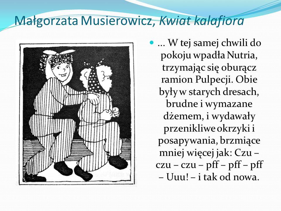 Małgorzata Musierowicz, Kwiat kalafiora... W tej samej chwili do pokoju wpadła Nutria, trzymając się oburącz ramion Pulpecji. Obie były w starych dres