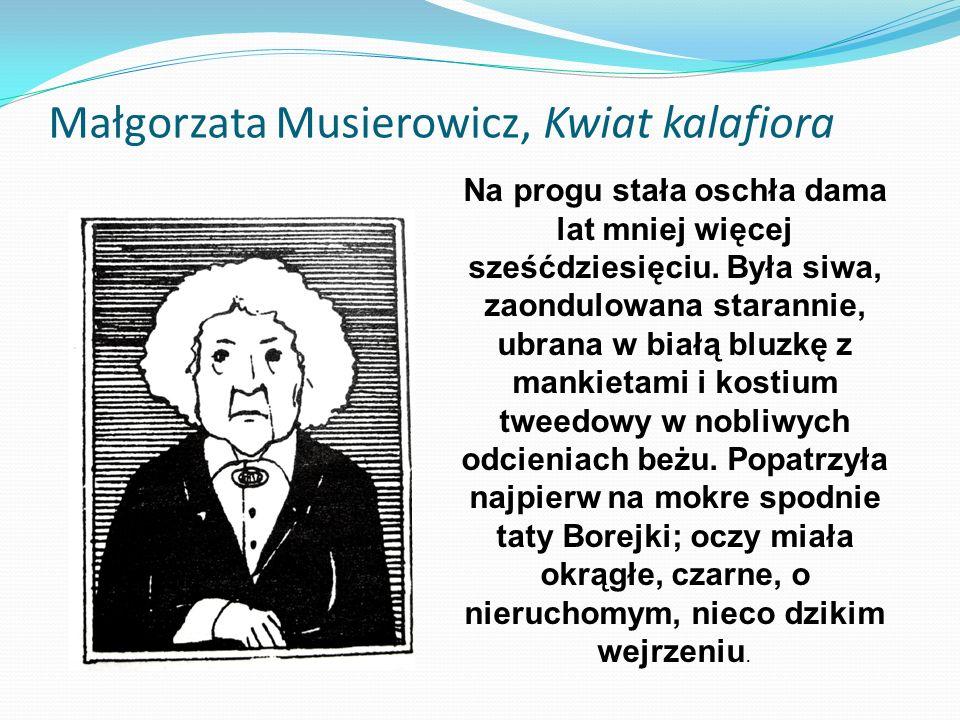 Małgorzata Musierowicz, Kwiat kalafiora Na progu stała oschła dama lat mniej więcej sześćdziesięciu. Była siwa, zaondulowana starannie, ubrana w białą