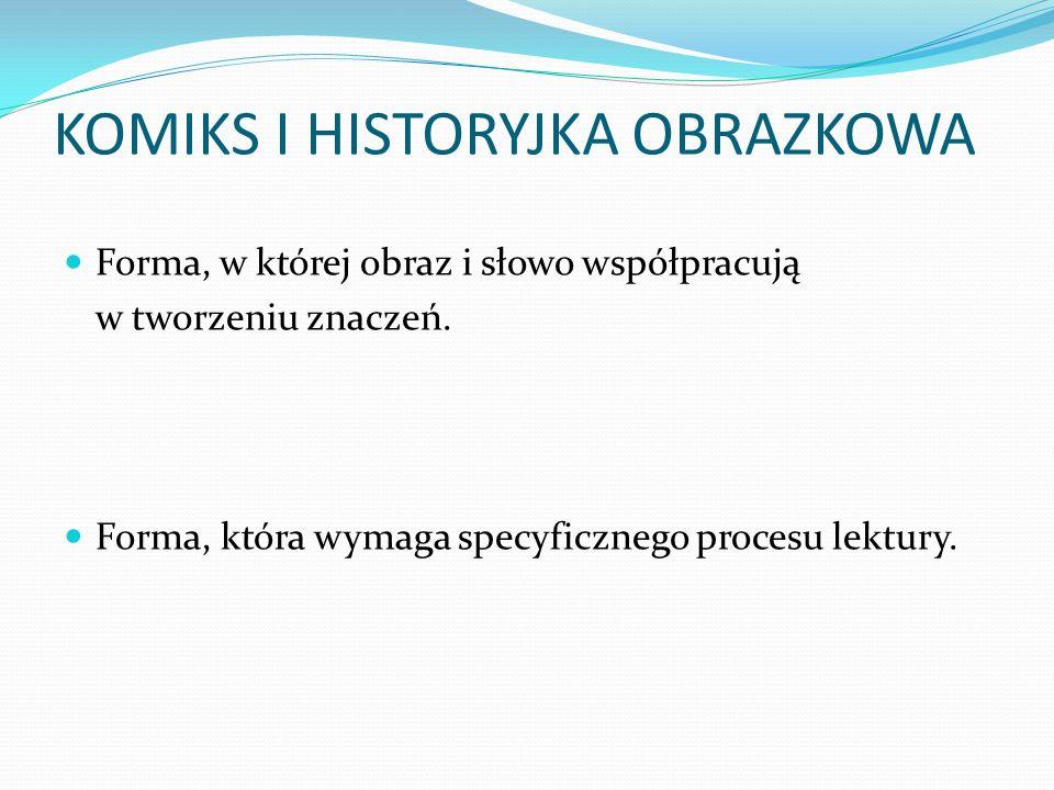 KOMIKS I HISTORYJKA OBRAZKOWA Forma, w której obraz i słowo współpracują w tworzeniu znaczeń.