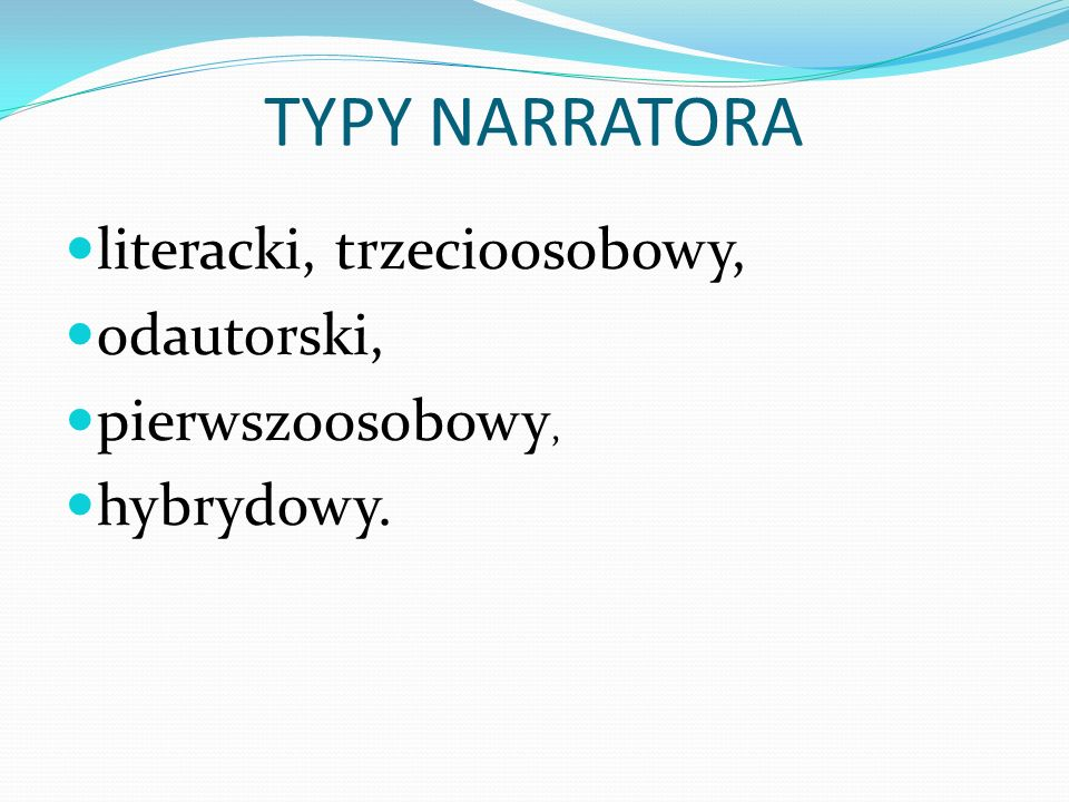 TYPY NARRATORA literacki, trzecioosobowy, odautorski, pierwszoosobowy, hybrydowy.