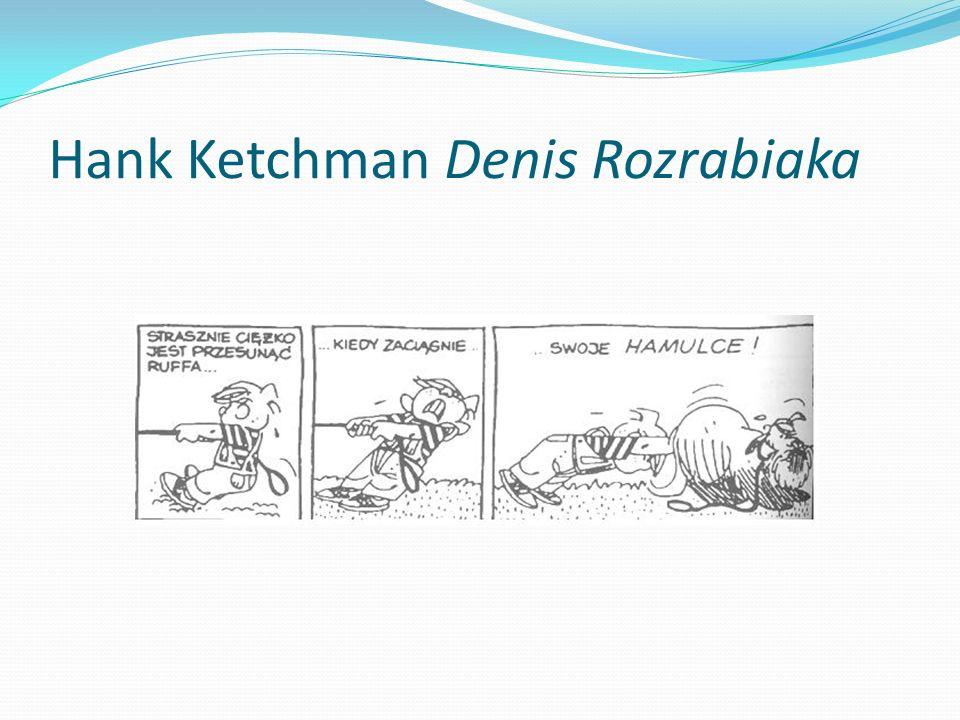 Hank Ketchman Denis Rozrabiaka