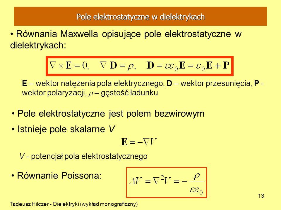 Tadeusz Hilczer - Dielektryki (wykład monograficzny) 13 Równania Maxwella opisujące pole elektrostatyczne w dielektrykach: E – wektor natężenia pola e