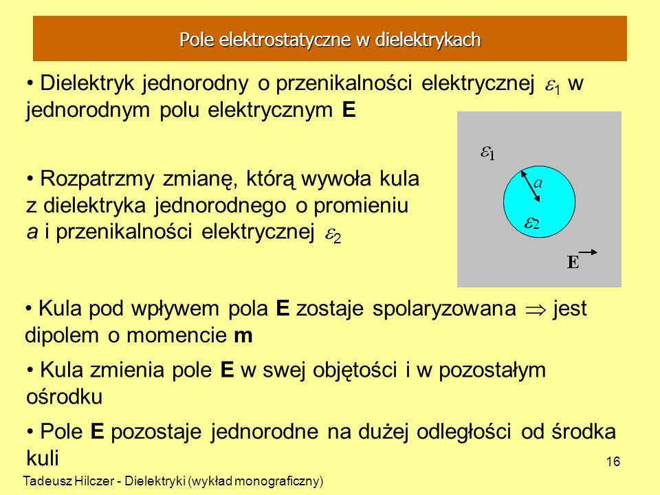 Tadeusz Hilczer - Dielektryki (wykład monograficzny) 16 Dielektryk jednorodny o przenikalności elektrycznej 1 w jednorodnym polu elektrycznym E Rozpat