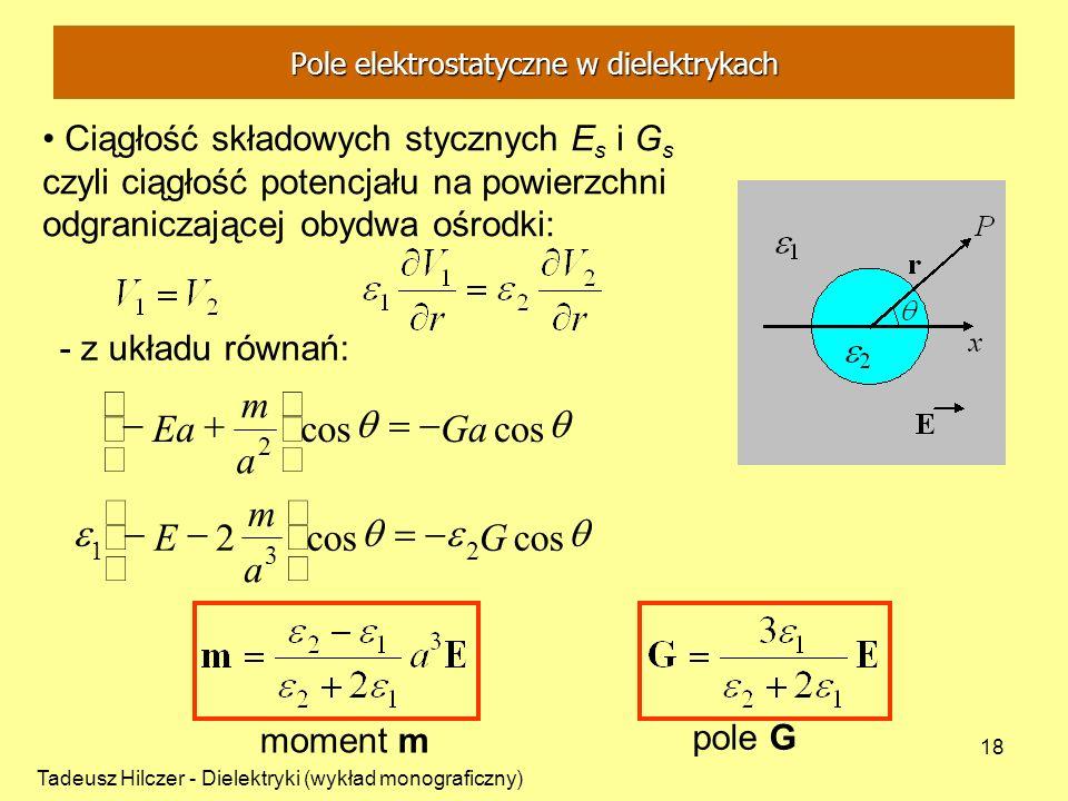 Tadeusz Hilczer - Dielektryki (wykład monograficzny) 18 Ciągłość składowych stycznych E s i G s czyli ciągłość potencjału na powierzchni odgraniczając