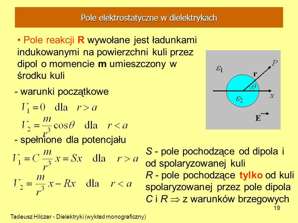 Tadeusz Hilczer - Dielektryki (wykład monograficzny) 19 Pole reakcji R wywołane jest ładunkami indukowanymi na powierzchni kuli przez dipol o momencie