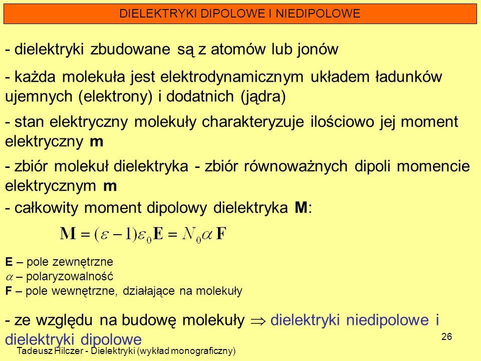 Tadeusz Hilczer - Dielektryki (wykład monograficzny) 26 DIELEKTRYKI DIPOLOWE I NIEDIPOLOWE - stan elektryczny molekuły charakteryzuje ilościowo jej mo