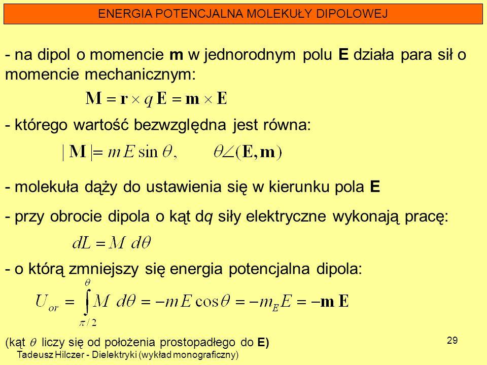 Tadeusz Hilczer - Dielektryki (wykład monograficzny) 29 ENERGIA POTENCJALNA MOLEKUŁY DIPOLOWEJ - molekuła dąży do ustawienia się w kierunku pola E - n