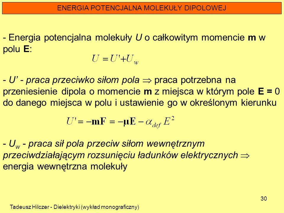 Tadeusz Hilczer - Dielektryki (wykład monograficzny) 30 ENERGIA POTENCJALNA MOLEKUŁY DIPOLOWEJ - U - praca przeciwko siłom pola praca potrzebna na prz