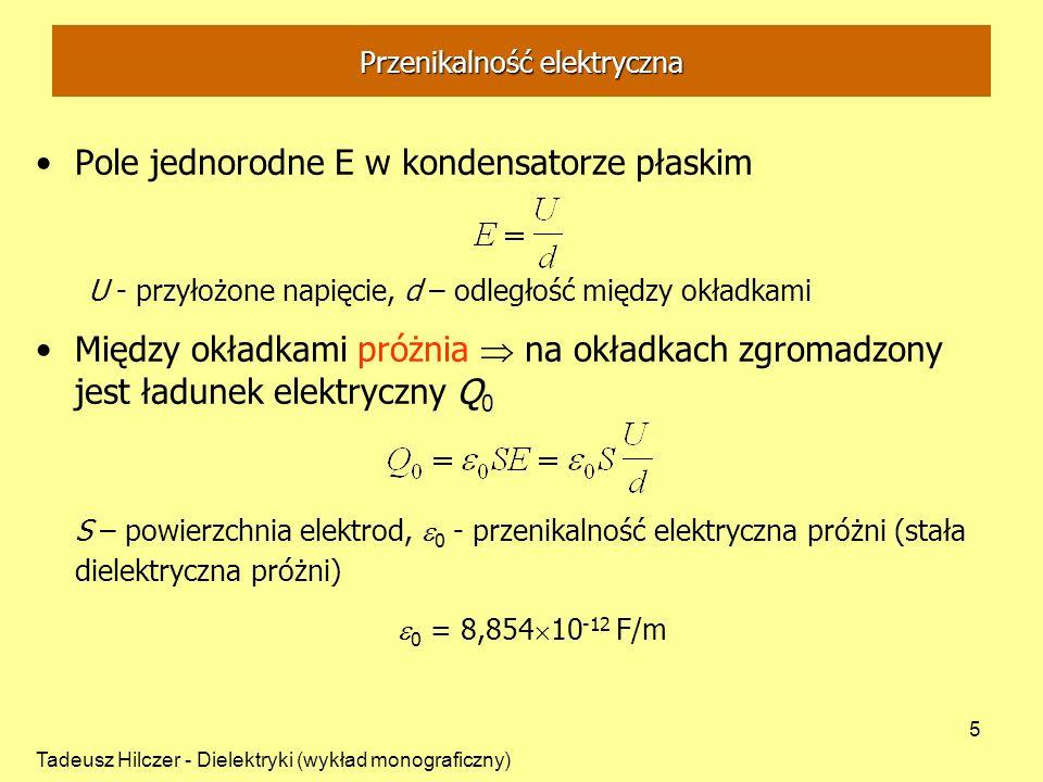 Tadeusz Hilczer - Dielektryki (wykład monograficzny) 5 Przenikalność elektryczna Pole jednorodne E w kondensatorze płaskim U - przyłożone napięcie, d