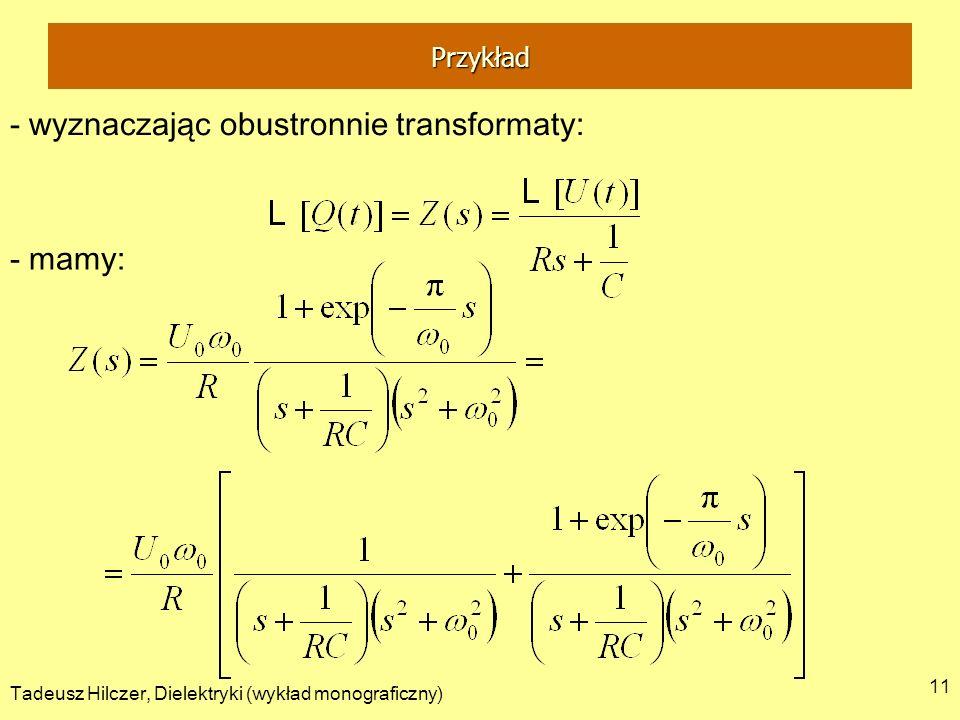 Tadeusz Hilczer, Dielektryki (wykład monograficzny) 11 - wyznaczając obustronnie transformaty: - mamy: Przykład