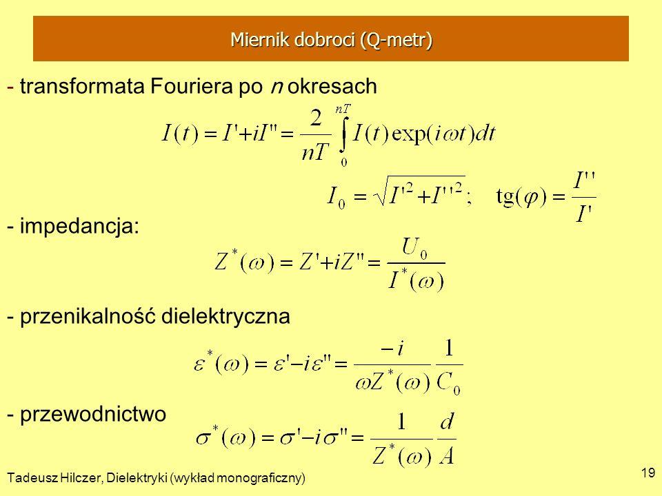 Tadeusz Hilczer, Dielektryki (wykład monograficzny) 19 - transformata Fouriera po n okresach - impedancja: - przenikalność dielektryczna - przewodnict