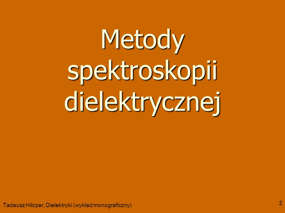 Tadeusz Hilczer, Dielektryki (wykład monograficzny) 2 Metody spektroskopii dielektrycznej