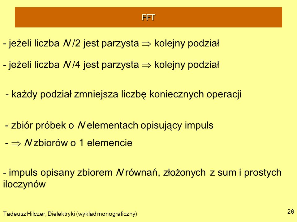 Tadeusz Hilczer, Dielektryki (wykład monograficzny) 26 - jeżeli liczba N /2 jest parzysta kolejny podział - jeżeli liczba N /4 jest parzysta kolejny p