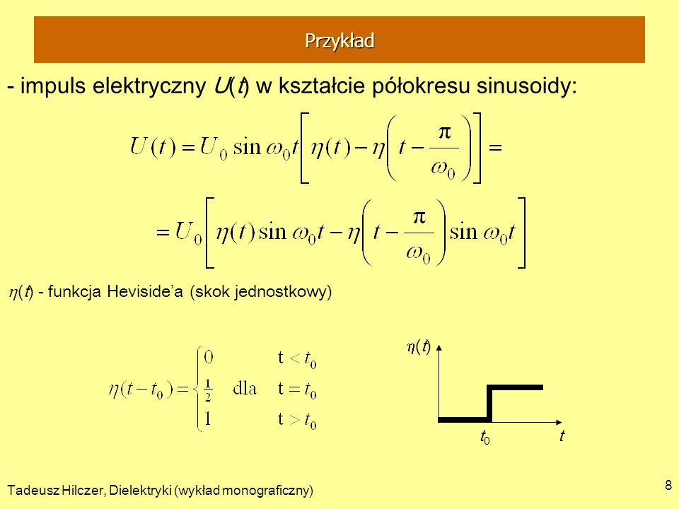 Tadeusz Hilczer, Dielektryki (wykład monograficzny) 8 - impuls elektryczny U(t) w kształcie półokresu sinusoidy: (t) - funkcja Hevisidea (skok jednost