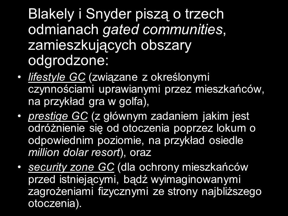 Blakely i Snyder piszą o trzech odmianach gated communities, zamieszkujących obszary odgrodzone: lifestyle GC (związane z określonymi czynnościami upr