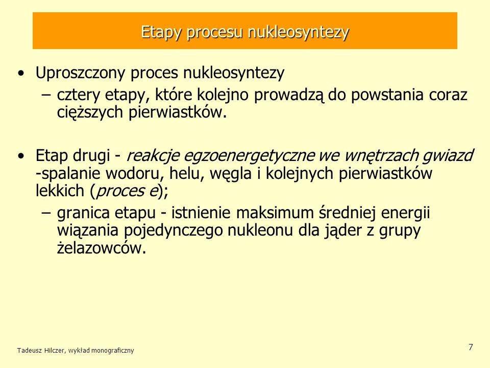 Tadeusz Hilczer, wykład monograficzny 7 Etapy procesu nukleosyntezy Uproszczony proces nukleosyntezy –cztery etapy, które kolejno prowadzą do powstani