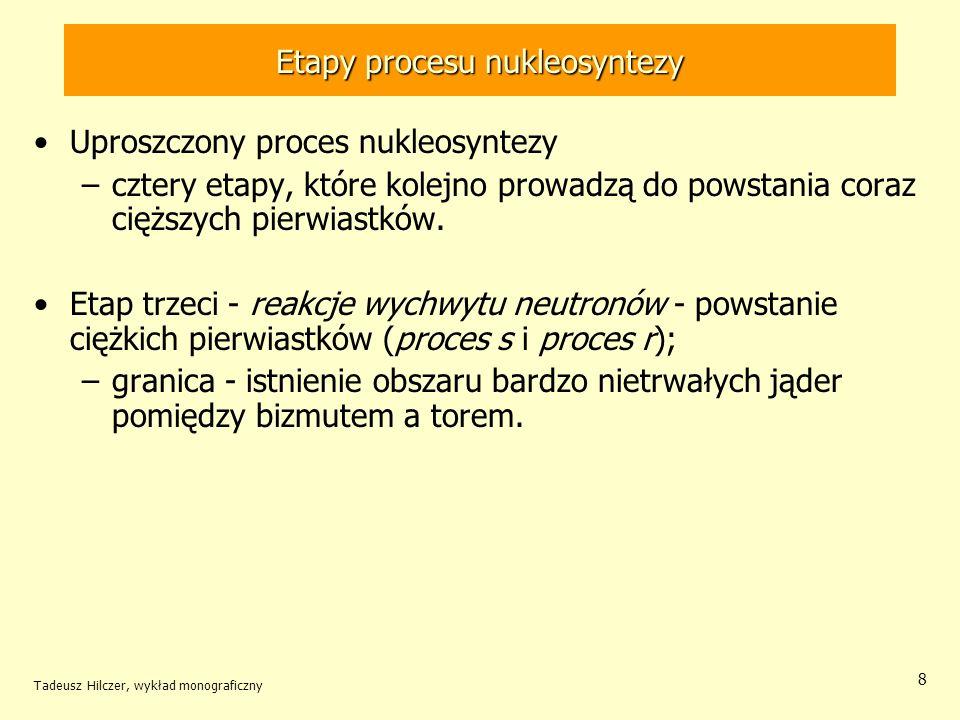 Tadeusz Hilczer, wykład monograficzny 8 Etapy procesu nukleosyntezy Uproszczony proces nukleosyntezy –cztery etapy, które kolejno prowadzą do powstani