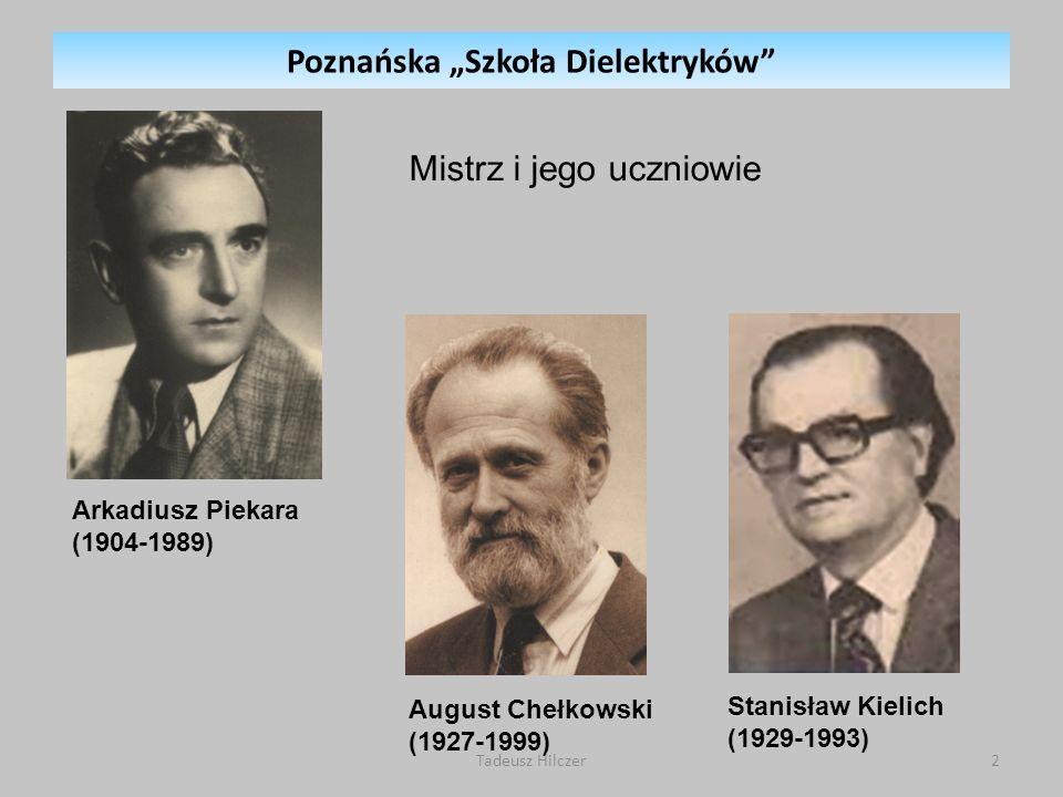 Arkadiusz Piekara (1904-1989) August Chełkowski (1927-1999) Stanisław Kielich (1929-1993) Mistrz i jego uczniowie Poznańska Szkoła Dielektryków 2Tadeu