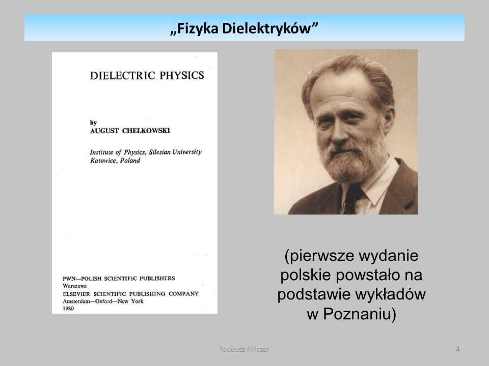 (pierwsze wydanie polskie powstało na podstawie wykładów w Poznaniu) Fizyka Dielektryków 4Tadeusz Hilczer