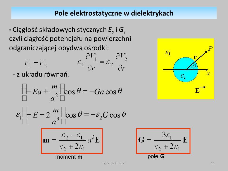 Ciągłość składowych stycznych E s i G s czyli ciągłość potencjału na powierzchni odgraniczającej obydwa ośrodki: - z układu równań : pole G moment m c