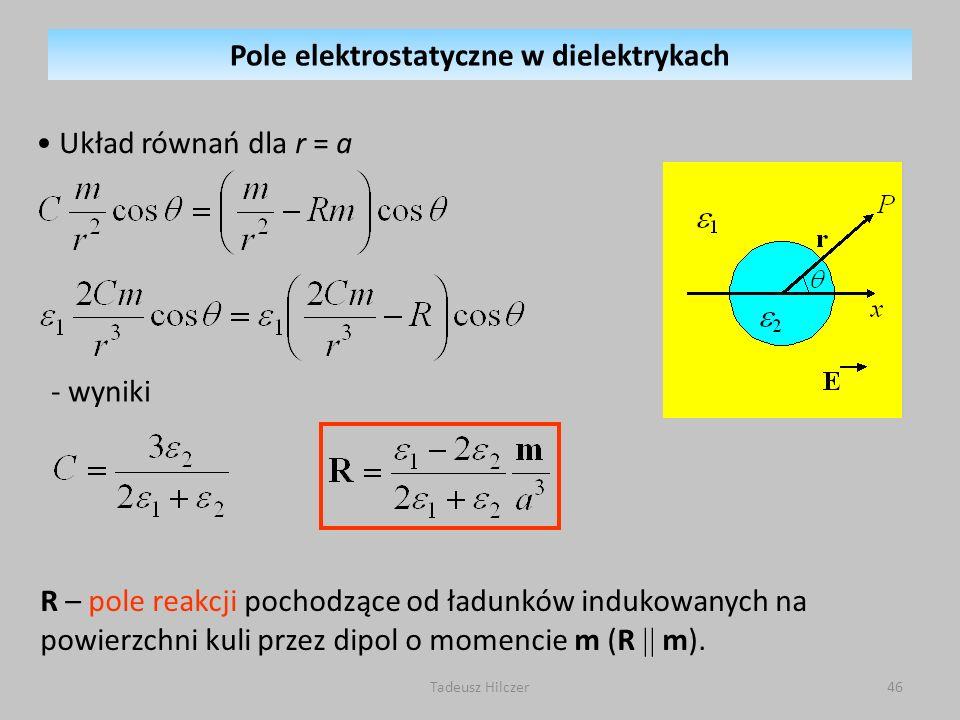 Układ równań dla r = a - wyniki R – pole reakcji pochodzące od ładunków indukowanych na powierzchni kuli przez dipol o momencie m (R m). Pole elektros