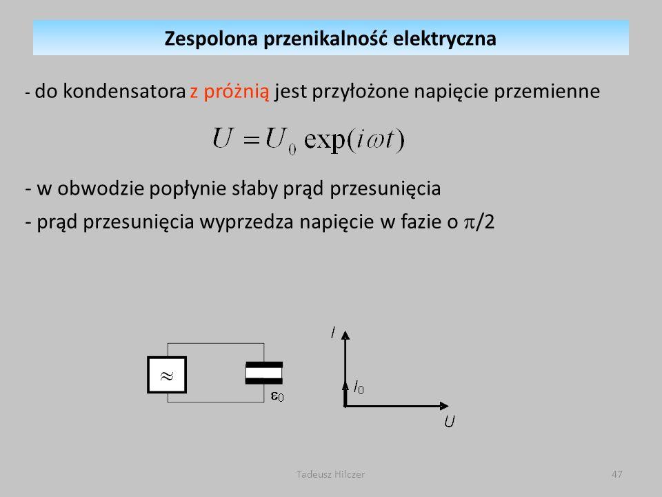 - do kondensatora z próżnią jest przyłożone napięcie przemienne - w obwodzie popłynie słaby prąd przesunięcia - prąd przesunięcia wyprzedza napięcie w