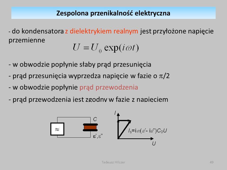 - do kondensatora z dielektrykiem realnym jest przyłożone napięcie przemienne - w obwodzie popłynie słaby prąd przesunięcia - prąd przesunięcia wyprze