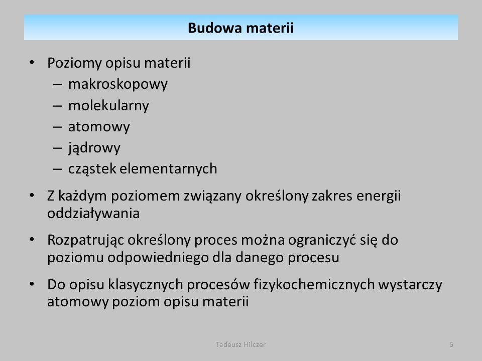 Poziomy opisu materii – makroskopowy – molekularny – atomowy – jądrowy – cząstek elementarnych Z każdym poziomem związany określony zakres energii odd