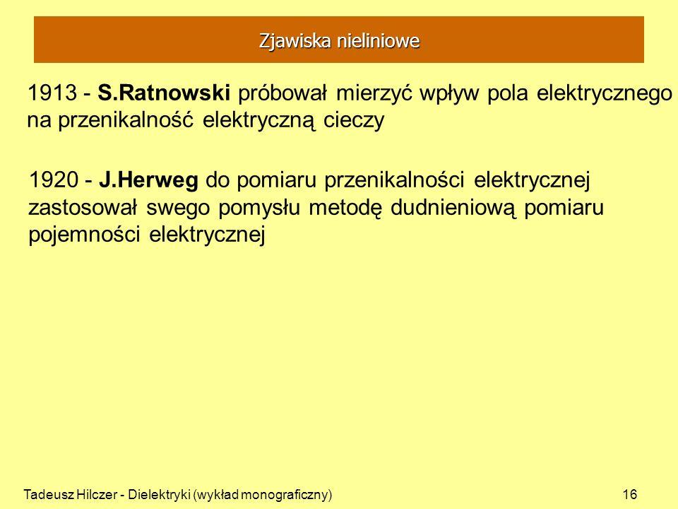 Tadeusz Hilczer - Dielektryki (wykład monograficzny)16 1913 - S.Ratnowski próbował mierzyć wpływ pola elektrycznego na przenikalność elektryczną ciecz