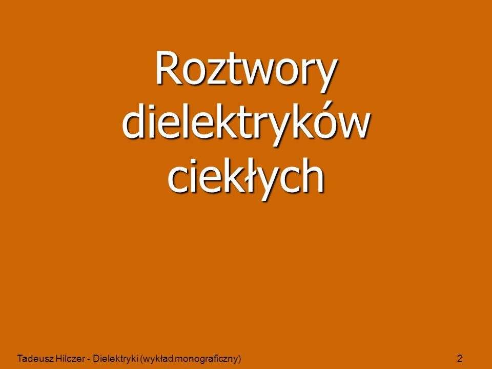 Tadeusz Hilczer - Dielektryki (wykład monograficzny)2 Roztwory dielektryków ciekłych