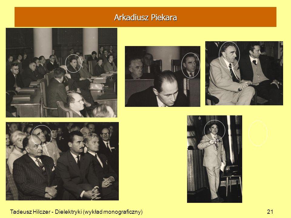 Tadeusz Hilczer - Dielektryki (wykład monograficzny)21 Arkadiusz Piekara