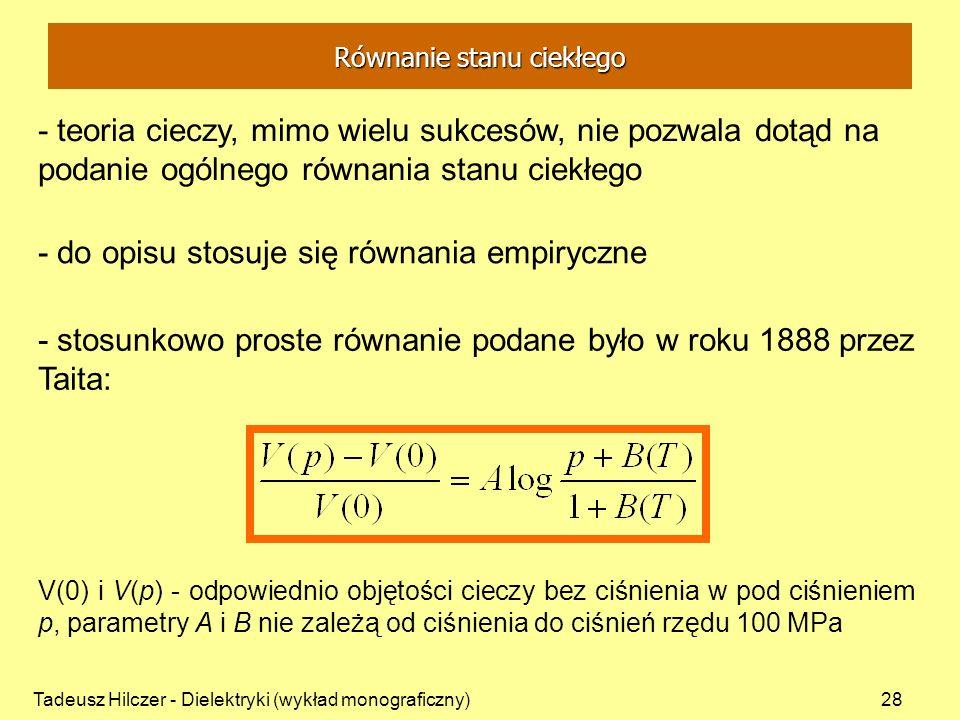 Tadeusz Hilczer - Dielektryki (wykład monograficzny)28 - teoria cieczy, mimo wielu sukcesów, nie pozwala dotąd na podanie ogólnego równania stanu ciek