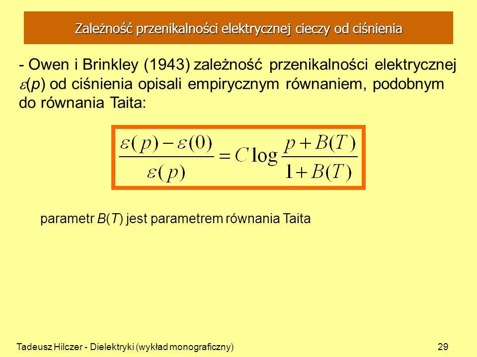 Tadeusz Hilczer - Dielektryki (wykład monograficzny)29 - Owen i Brinkley (1943) zależność przenikalności elektrycznej (p) od ciśnienia opisali empiryc