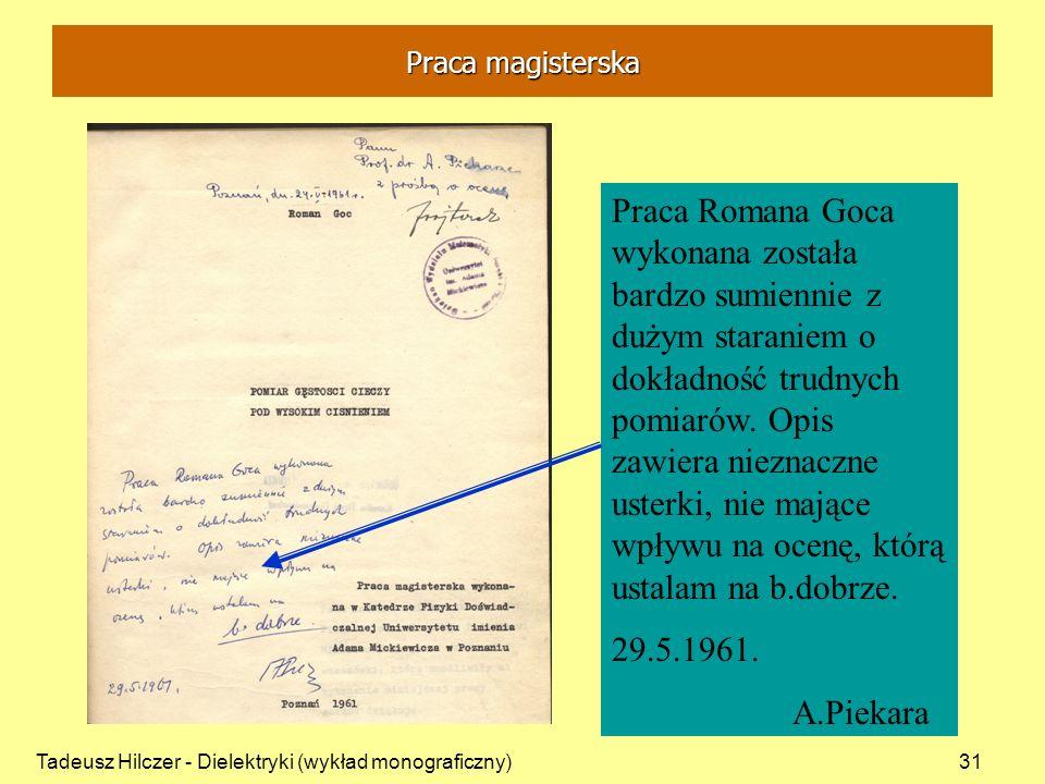 Tadeusz Hilczer - Dielektryki (wykład monograficzny)31 Praca Romana Goca wykonana została bardzo sumiennie z dużym staraniem o dokładność trudnych pom