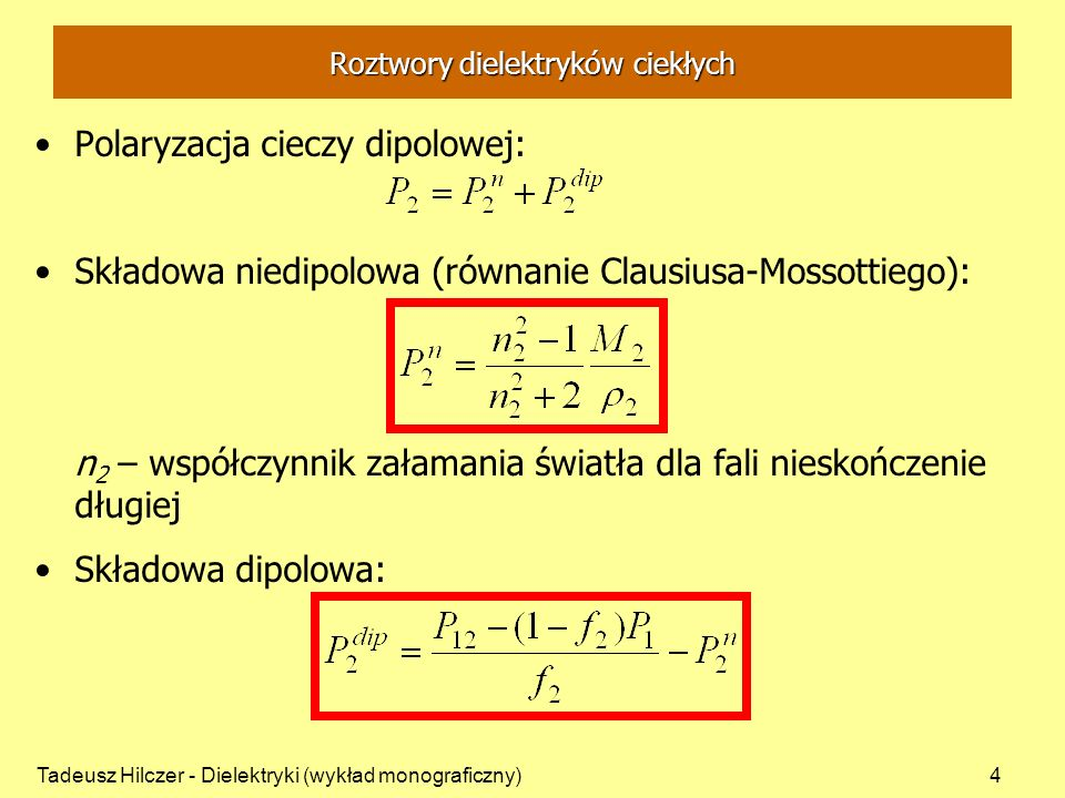 Tadeusz Hilczer - Dielektryki (wykład monograficzny)4 Polaryzacja cieczy dipolowej: Składowa niedipolowa (równanie Clausiusa-Mossottiego): n 2 – współ