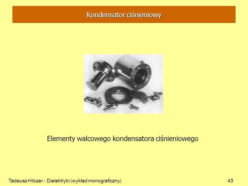Tadeusz Hilczer - Dielektryki (wykład monograficzny)43 Elementy walcowego kondensatora ciśnieniowego Kondensator ciśnieniowy