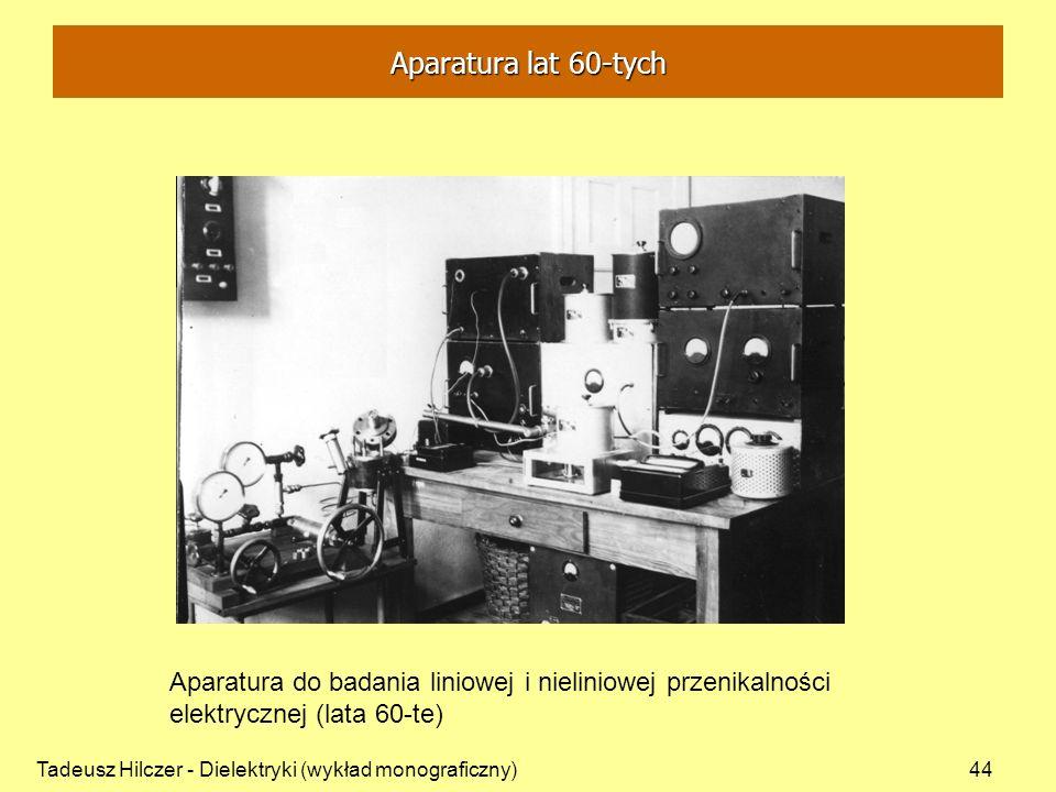 Tadeusz Hilczer - Dielektryki (wykład monograficzny)44 Aparatura do badania liniowej i nieliniowej przenikalności elektrycznej (lata 60-te) Aparatura