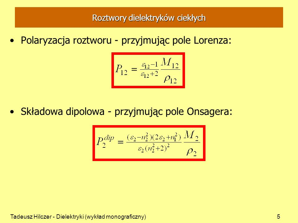 Tadeusz Hilczer - Dielektryki (wykład monograficzny)5 Polaryzacja roztworu - przyjmując pole Lorenza: Składowa dipolowa - przyjmując pole Onsagera: Ro