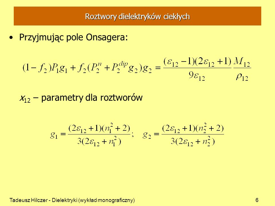 Tadeusz Hilczer - Dielektryki (wykład monograficzny)6 Przyjmując pole Onsagera: x 12 – parametry dla roztworów Roztwory dielektryków ciekłych