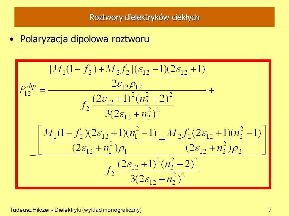 Tadeusz Hilczer - Dielektryki (wykład monograficzny)7 Polaryzacja dipolowa roztworu Roztwory dielektryków ciekłych