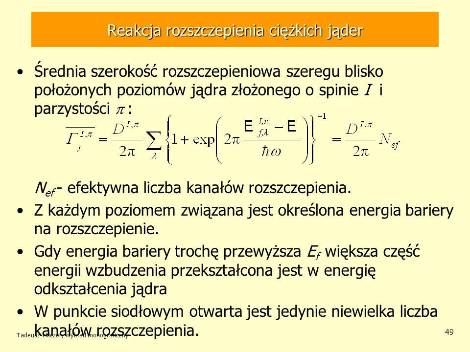 Tadeusz Hilczer, wykład monograficzny 49 Reakcja rozszczepienia ciężkich jąder Średnia szerokość rozszczepieniowa szeregu blisko położonych poziomów j