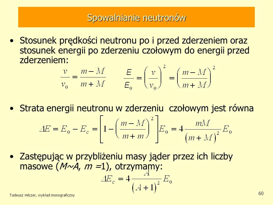 Tadeusz Hilczer, wykład monograficzny 60 Spowalnianie neutronów Stosunek prędkości neutronu po i przed zderzeniem oraz stosunek energii po zderzeniu c