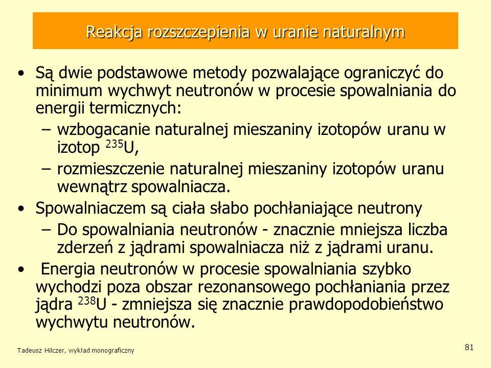 Tadeusz Hilczer, wykład monograficzny 81 Reakcja rozszczepienia w uranie naturalnym Są dwie podstawowe metody pozwalające ograniczyć do minimum wychwy