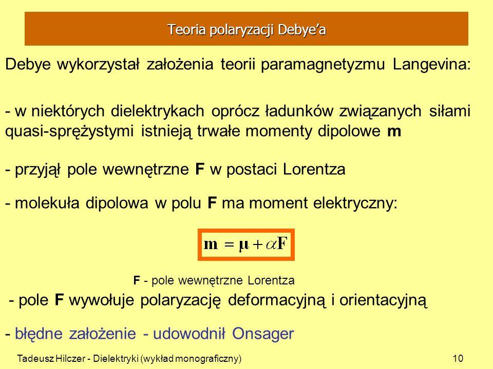 Tadeusz Hilczer - Dielektryki (wykład monograficzny)10 Debye wykorzystał założenia teorii paramagnetyzmu Langevina: - molekuła dipolowa w polu F ma mo