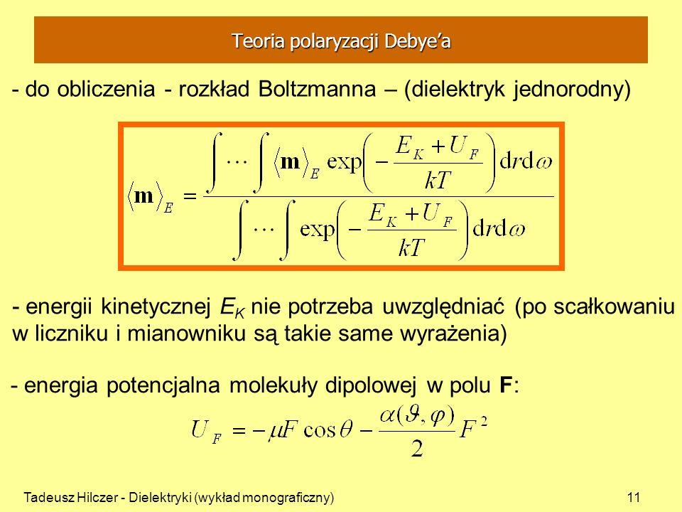Tadeusz Hilczer - Dielektryki (wykład monograficzny)11 - do obliczenia - rozkład Boltzmanna – (dielektryk jednorodny) - energii kinetycznej E K nie po