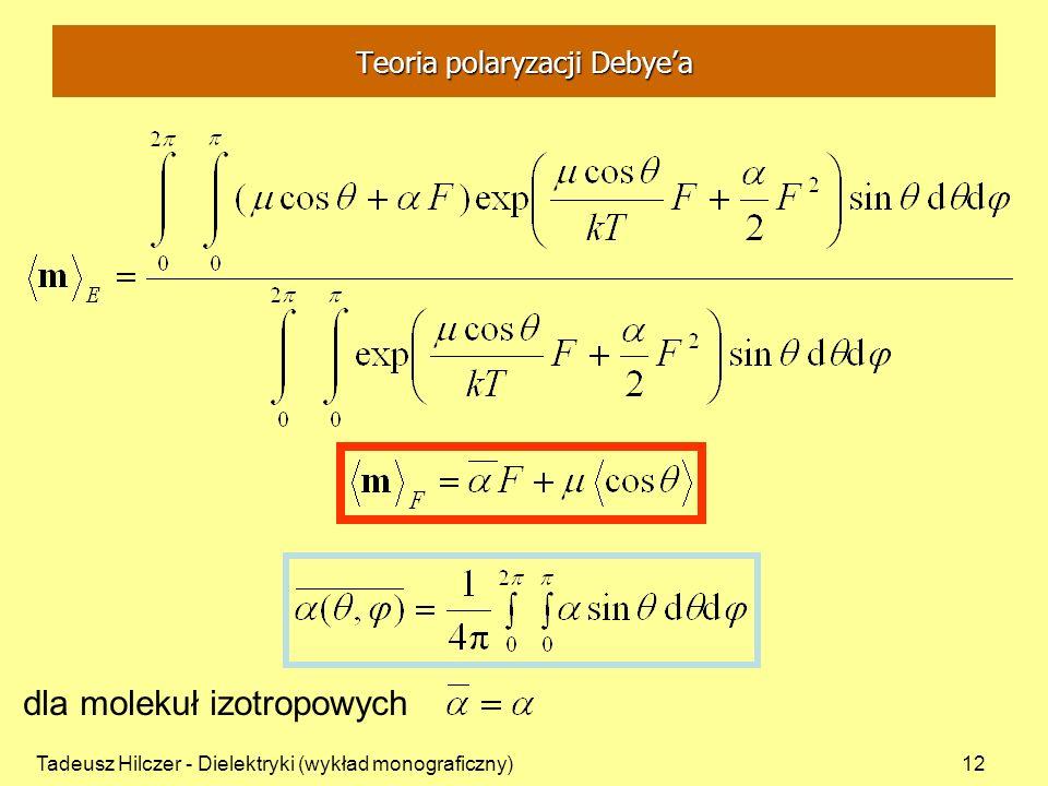 Tadeusz Hilczer - Dielektryki (wykład monograficzny)12 dla molekuł izotropowych Teoria polaryzacji Debyea