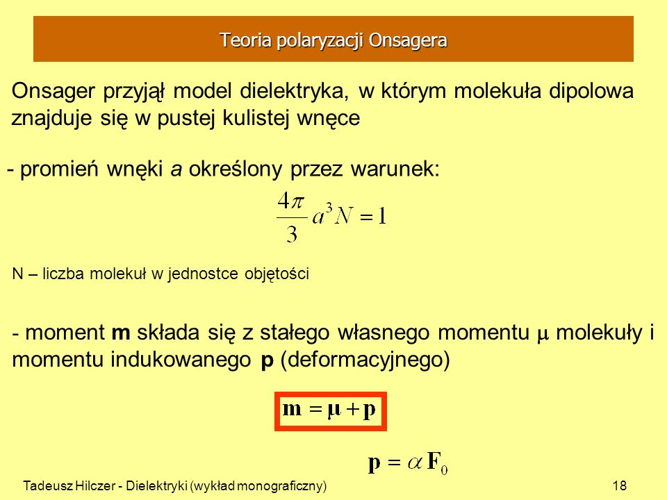 Tadeusz Hilczer - Dielektryki (wykład monograficzny)18 Onsager przyjął model dielektryka, w którym molekuła dipolowa znajduje się w pustej kulistej wn